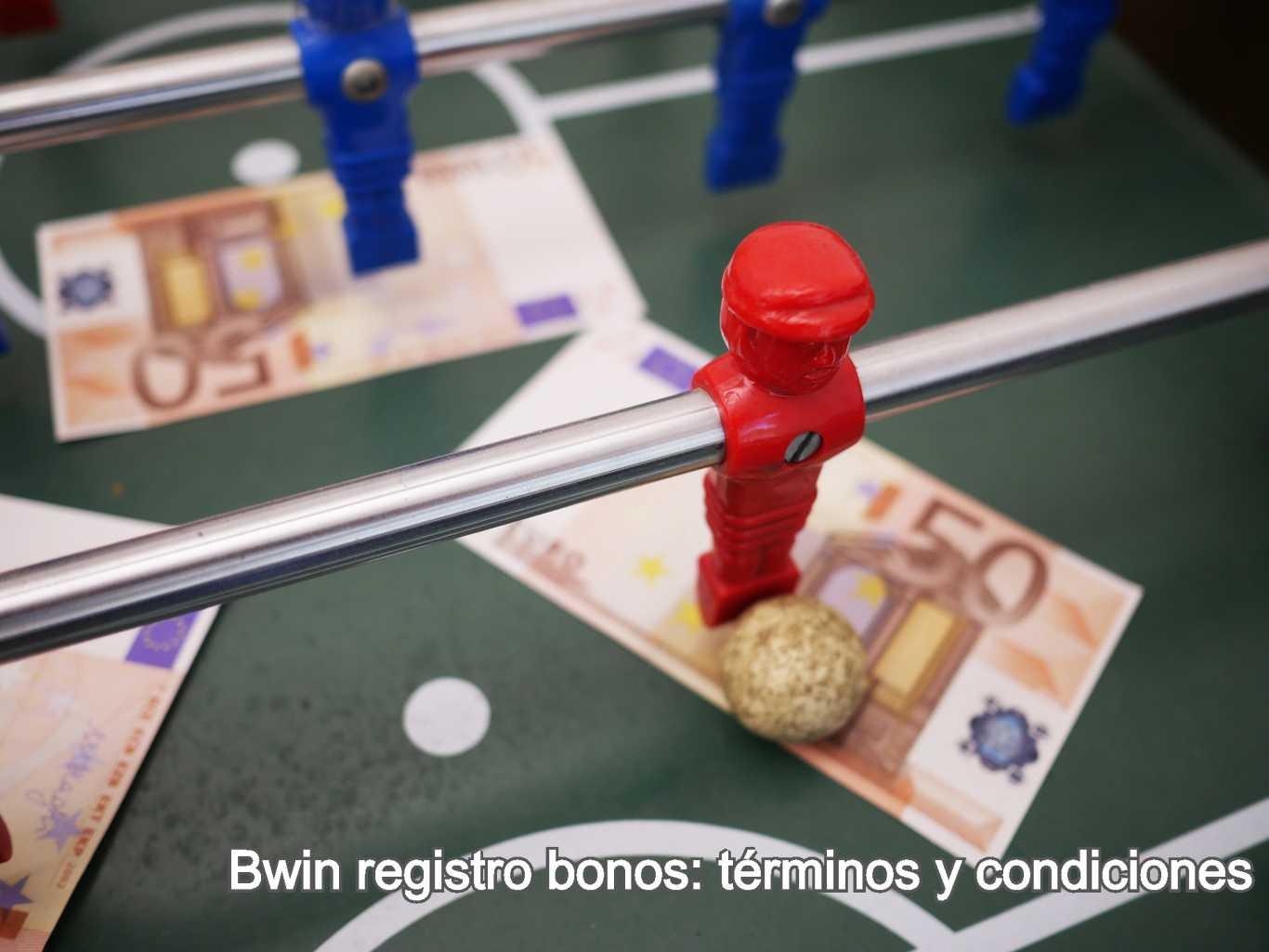 Bwin registro bonos: términos y condiciones